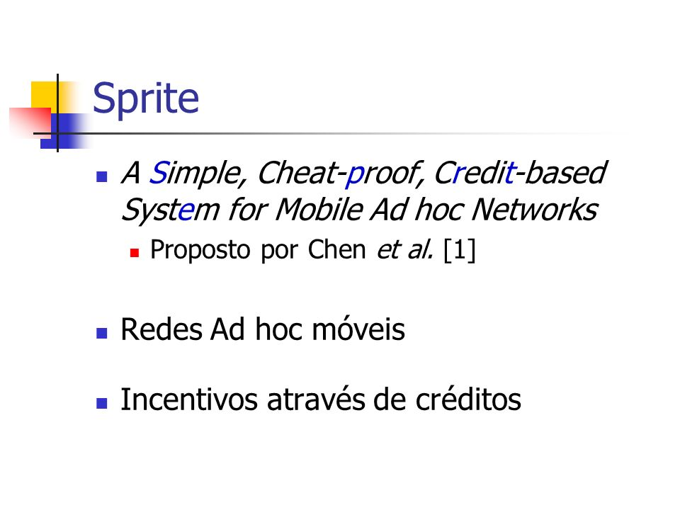 Sprite A Simple, Cheat-proof, Credit-based System for Mobile Ad hoc Networks. Proposto por Chen et al. [1]